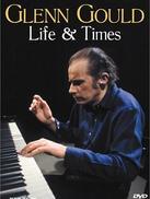 Glenn Gould - Life and Times